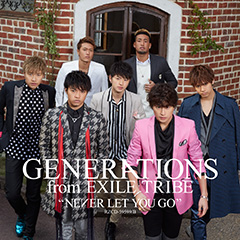 GENERATIONS from EXILE TRIBE「NEVER LET YOU GO」